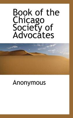 Book of the Chicago Society of Advocates