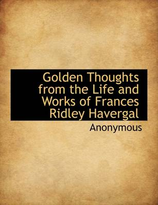 Golden Thoughts from the Life and Works of Frances Ridley Havergal