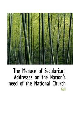 The Menace of Secularism; Addresses on the Nation's Need of the National Church