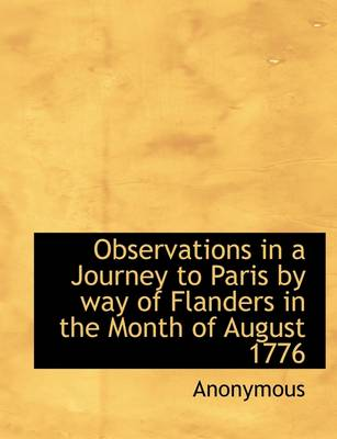 Observations in a Journey to Paris by Way of Flanders in the Month of August 1776
