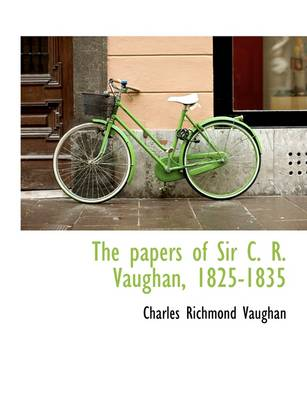 The Papers of Sir C. R. Vaughan, 1825-1835