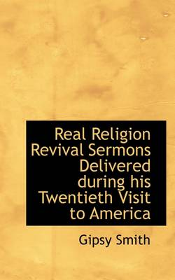 Real Religion Revival Sermons Delivered During His Twentieth Visit to America