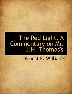 The Red Light. a Commentary on Mr. J.H. Thomas's