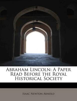 Abraham Lincoln: A Paper Read Before the Royal Historical Society