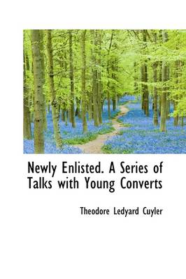 Newly Enlisted. a Series of Talks with Young Converts