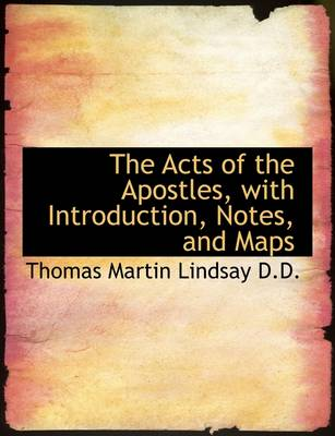 The Acts of the Apostles, with Introduction, Notes, and Maps