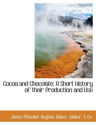 Cocoa and Chocolate: A Short History of Their Production and Use