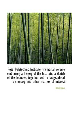 Rose Polytechnic Institute: Memorial Volume Embracing a History of the Institute, a Sketch of the Fo