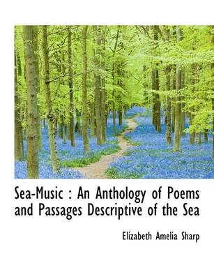 Sea-Music: An Anthology of Poems and Passages Descriptive of the Sea