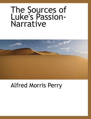The Sources of Luke's Passion-Narrative