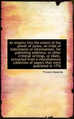 An Enquiry Into the Extent of the Power of Juries, on Trials of Indictments or Informations, for Pub