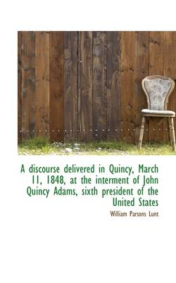A Discourse Delivered in Quincy, March 11, 1848, at the Interment of John Quincy Adams, Sixth Presid
