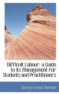 Difficult Labour: A Guide to Its Management for Students and Practitioners
