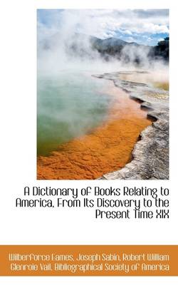 A Dictionary of Books Relating to America, from Its Discovery to the Present Time XIX