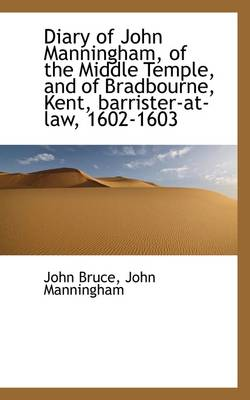 Diary of John Manningham, of the Middle Temple, and of Bradbourne, Kent, Barrister-At-Law, 1602-1603