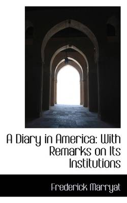 A Diary in America: With Remarks on Its Institutions