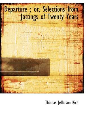 Departure: Or, Selections from Jottings of Twenty Years