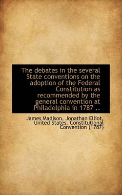 The Debates in the Several State Conventions on the Adoption of the Federal Constitution as Recommen
