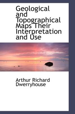 Geological and Topographical Maps Their Interpretation and Use