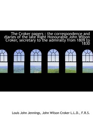 The Croker Papers: The Correspondence and Diaries of the Late Right Honourable John Wilson Croker,