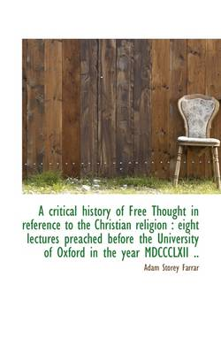 A Critical History of Free Thought in Reference to the Christian Religion: Eight Lectures Preached