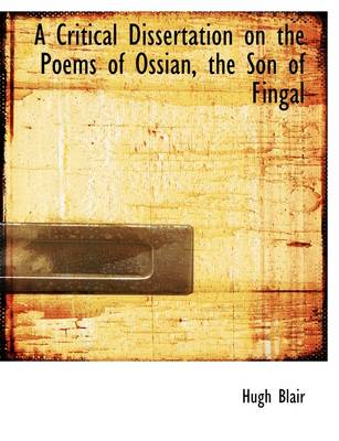 A Critical Dissertation on the Poems of Ossian, the Son of Fingal