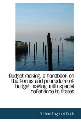 Budget Making, a Handbook on the Forms and Procedure of Budget Making, with Special Reference to Sta
