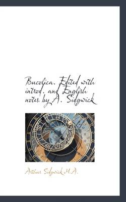 Bucolica. Edited with Introd. and English Notes by A. Sidgwick