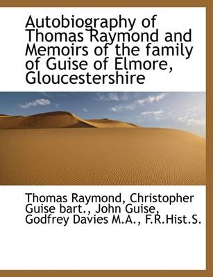 Autobiography of Thomas Raymond and Memoirs of the Family of Guise of Elmore, Gloucestershire