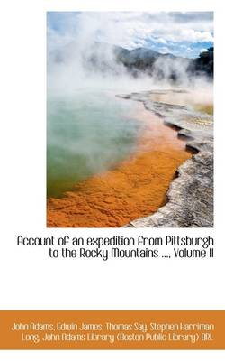 Account of an Expedition from Pittsburgh to the Rocky Mountains ..., Volume II
