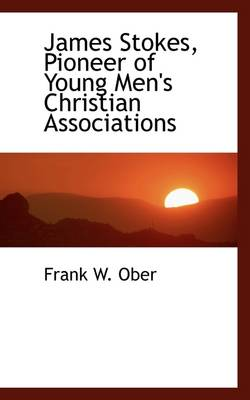 James Stokes, Pioneer of Young Men's Christian Associations