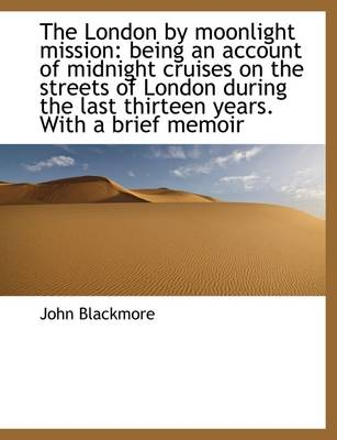 The London by Moonlight Mission: Being an Account of Midnight Cruises on the Streets of London Durin