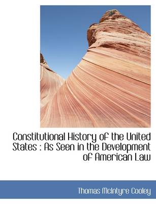 Constitutional History of the United States: As Seen in the Development of American Law