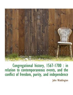 Congregational History, 1567-1700: In Relation to Contemporaneous Events, and the Conflict of Freed