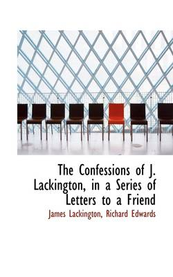 The Confessions of J. Lackington, in a Series of Letters to a Friend