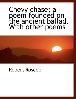 Chevy Chase; A Poem Founded on the Ancient Ballad. with Other Poems