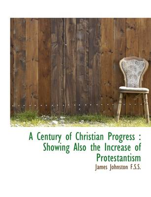 A Century of Christian Progress: Showing Also the Increase of Protestantism