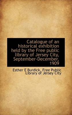 Catalogue of an Historical Exhibition Held by the Free Public Library of Jersey City, September-Dece
