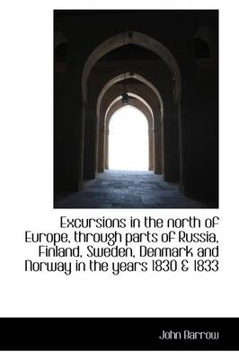 Excursions in the North of Europe, Through Parts of Russia, Finland, Sweden, Denmark and Norway in T