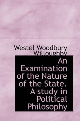 An Examination of the Nature of the State. a Study in Political Philosophy