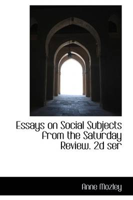 Essays on Social Subjects from the Saturday Review. 2D Ser