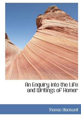 An Enquiry Into the Life and Writings of Homer