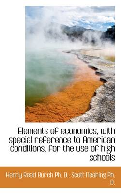 Elements of Economics, with Special Reference to American Conditions, for the Use of High Schools