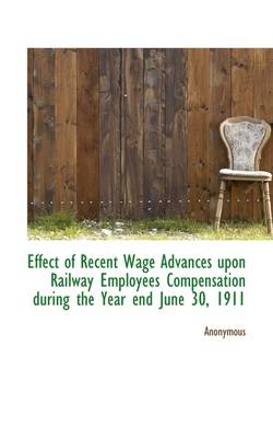 Effect of Recent Wage Advances Upon Railway Employees Compensation During the Year End June 30, 1911