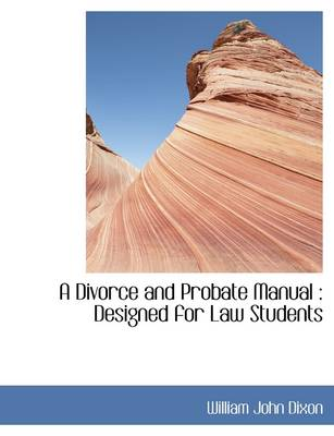 A Divorce and Probate Manual: Designed for Law Students