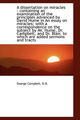 A Dissertation on Miracles: Containing an Examination of the Principles Advanced by David Hume in a