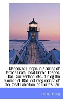 Glances at Europe: In a Series of Letters from Great Britain, France, Italy, Switzerland, Etc., Duri