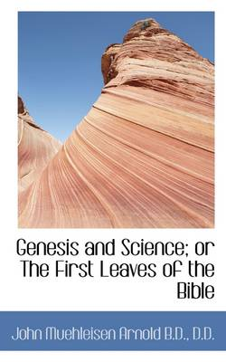 Genesis and Science; Or the First Leaves of the Bible
