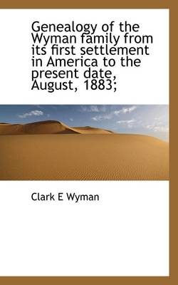 Genealogy of the Wyman Family from Its First Settlement in America to the Present Date, August, 1883
