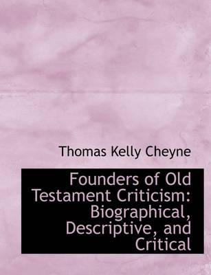 Founders of Old Testament Criticism: Biographical, Descriptive, and Critical